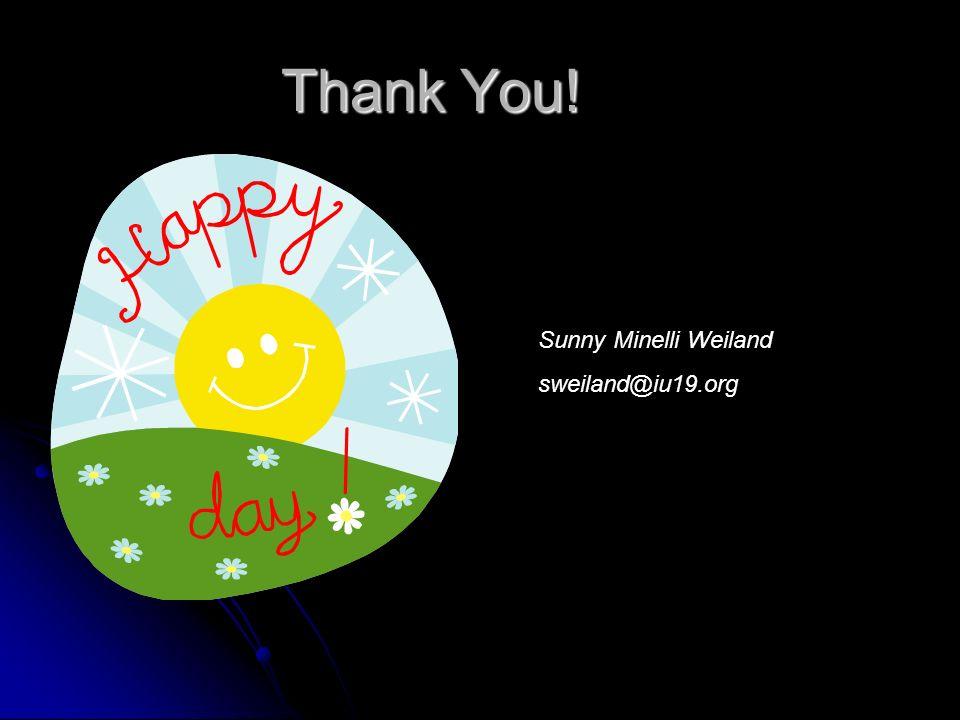 Thank You! Sunny Minelli Weiland sweiland@iu19.org
