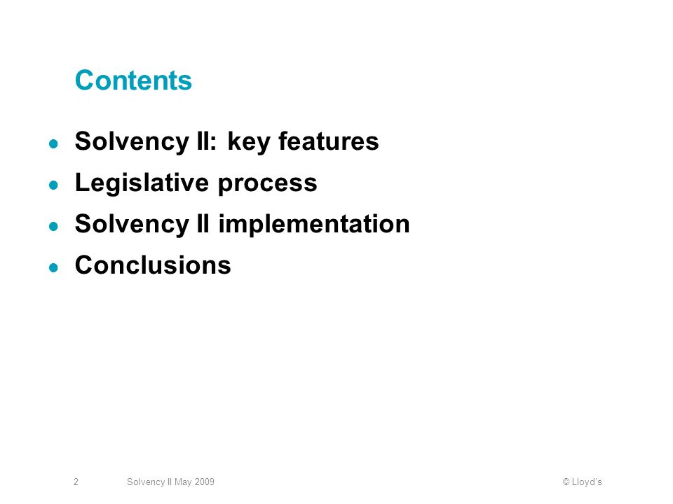 © LloydsSolvency II May 20092 Contents Solvency II: key features Legislative process Solvency II implementation Conclusions
