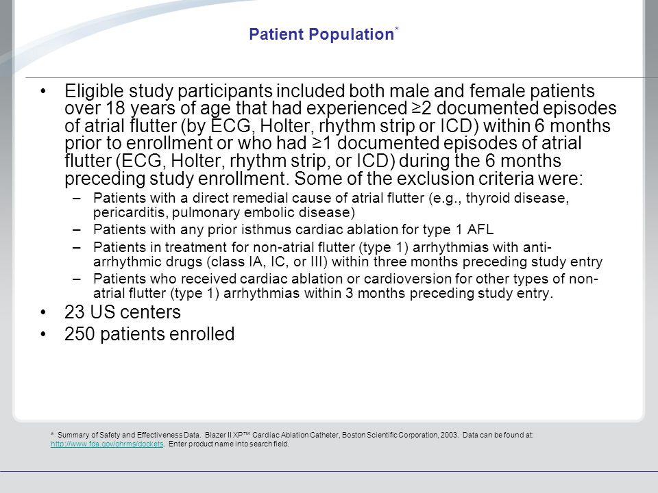 Patient Population * Eligible study participants included both male and female patients over 18 years of age that had experienced 2 documented episodes of atrial flutter (by ECG, Holter, rhythm strip or ICD) within 6 months prior to enrollment or who had 1 documented episodes of atrial flutter (ECG, Holter, rhythm strip, or ICD) during the 6 months preceding study enrollment.