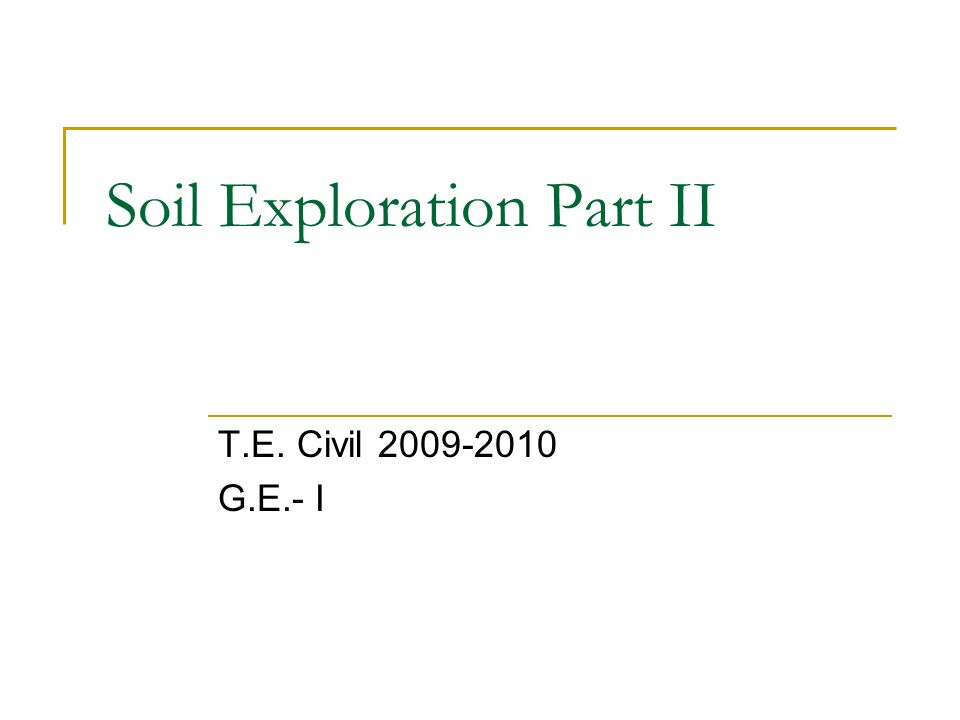 Soil Exploration Part II T.E. Civil 2009-2010 G.E.- I
