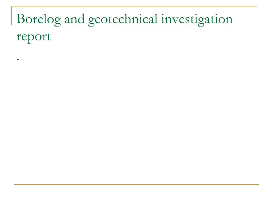 Borelog and geotechnical investigation report.