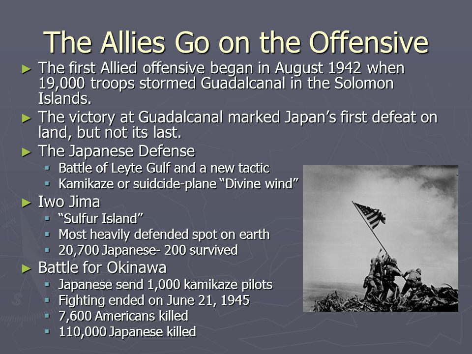 The Allies Go on the Offensive The first Allied offensive began in August 1942 when 19,000 troops stormed Guadalcanal in the Solomon Islands. The firs