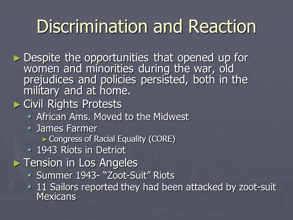 Discrimination and Reaction Despite the opportunities that opened up for women and minorities during the war, old prejudices and policies persisted, b