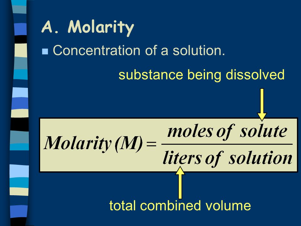 A. Molarity n Concentration of a solution. total combined volume substance being dissolved