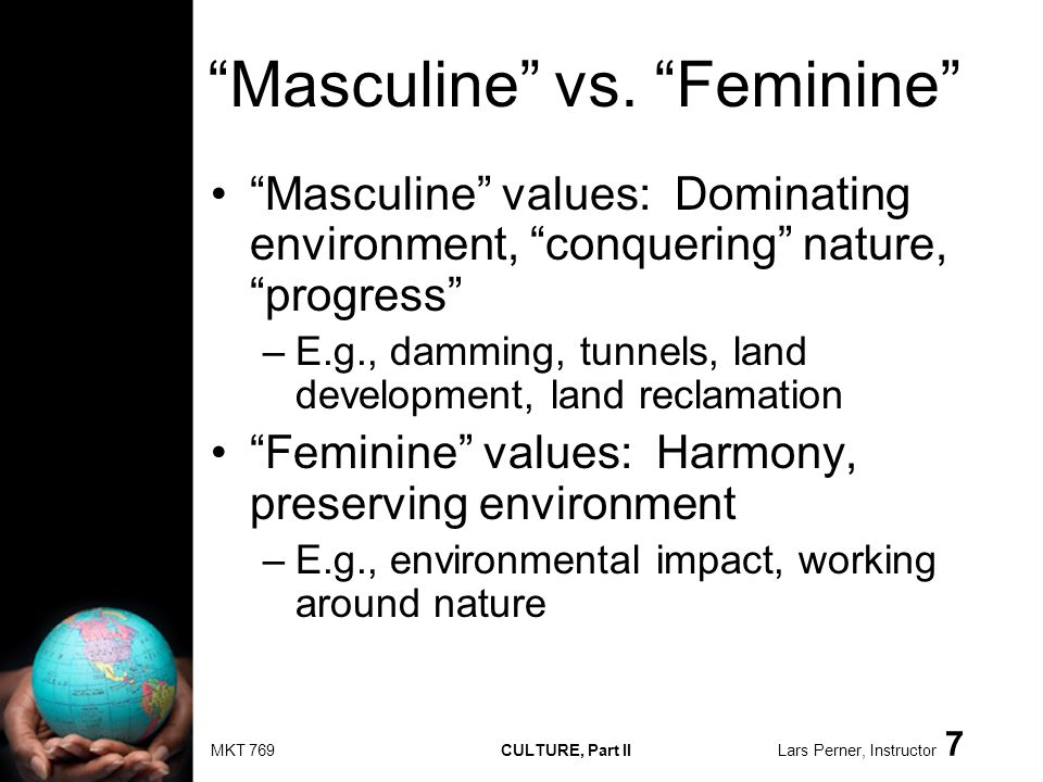 MKT 769 CULTURE, Part II Lars Perner, Instructor 7 Masculine vs.