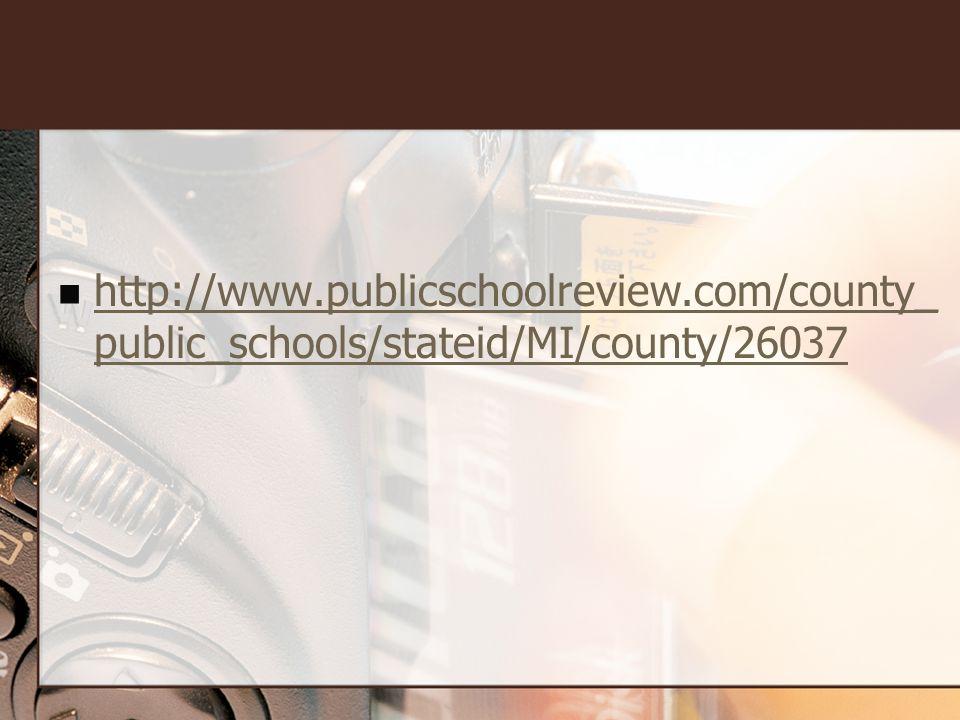 http://www.publicschoolreview.com/county_ public_schools/stateid/MI/county/26037 http://www.publicschoolreview.com/county_ public_schools/stateid/MI/county/26037