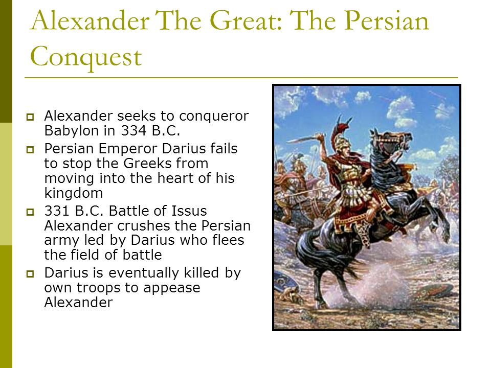 Alexander The Great: The Persian Conquest Alexander seeks to conqueror Babylon in 334 B.C.