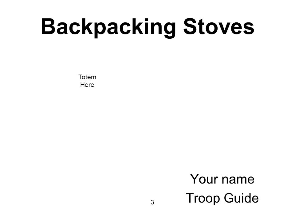 Backpacking Stoves Your name Troop Guide 3 Totem Here