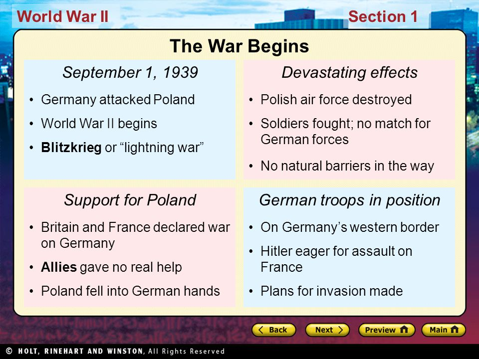 World War IISection 1 September 1, 1939 Germany attacked Poland World War II begins Blitzkrieg or lightning war Support for Poland Britain and France