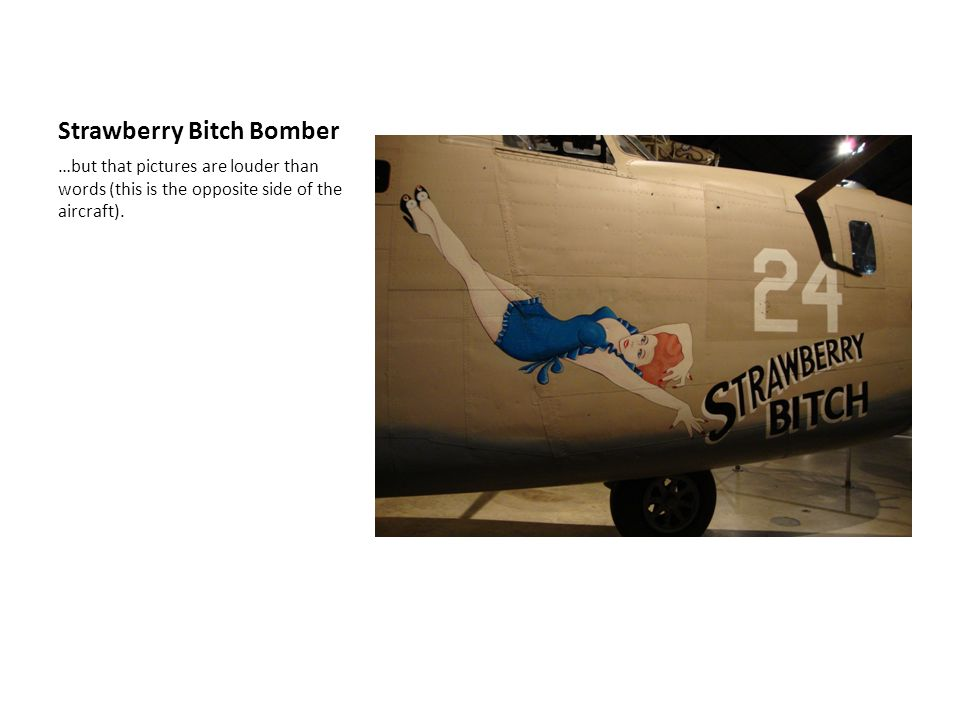 Strawberry Bitch Bomber …but that pictures are louder than words (this is the opposite side of the aircraft).