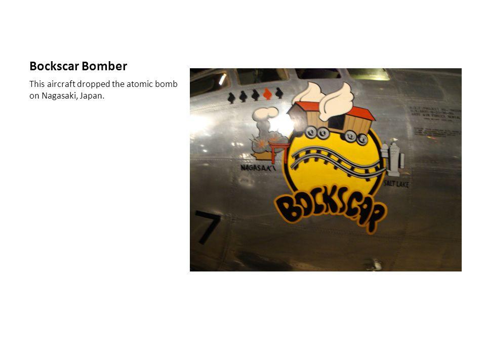 Bockscar Bomber This aircraft dropped the atomic bomb on Nagasaki, Japan.