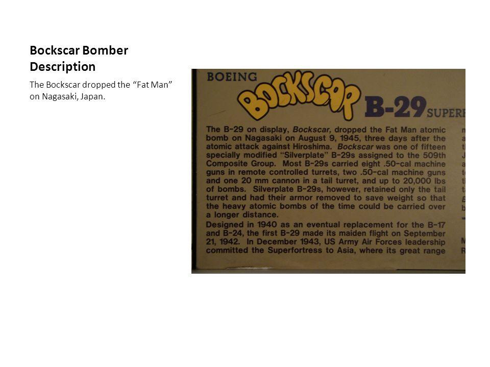 Bockscar Bomber Description The Bockscar dropped the Fat Man on Nagasaki, Japan.