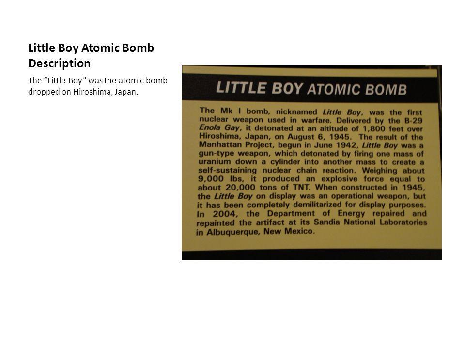Little Boy Atomic Bomb Description The Little Boy was the atomic bomb dropped on Hiroshima, Japan.