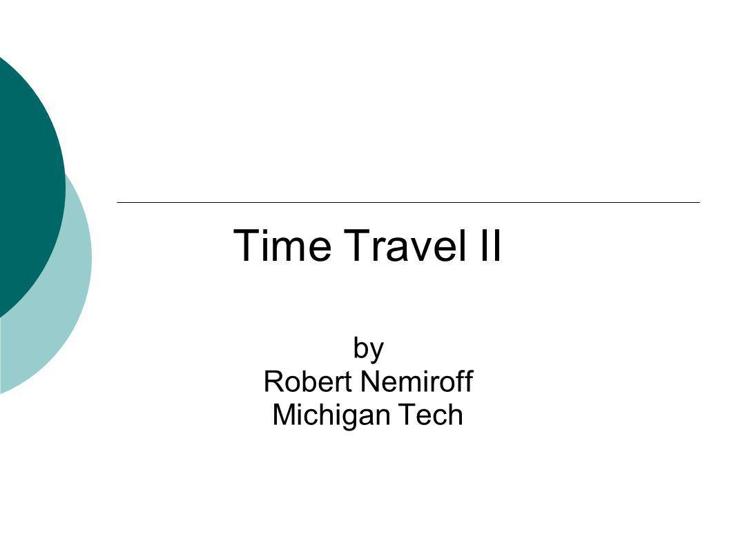 Time Travel II by Robert Nemiroff Michigan Tech