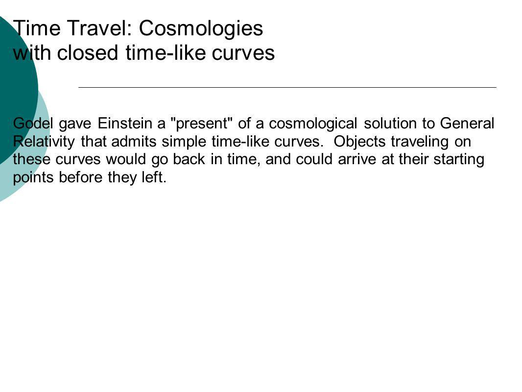 Time Travel: Cosmologies with closed time-like curves Godel gave Einstein a