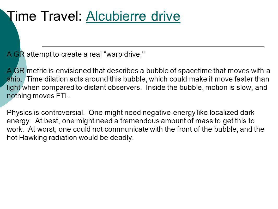 Time Travel: Alcubierre driveAlcubierre drive A GR attempt to create a real