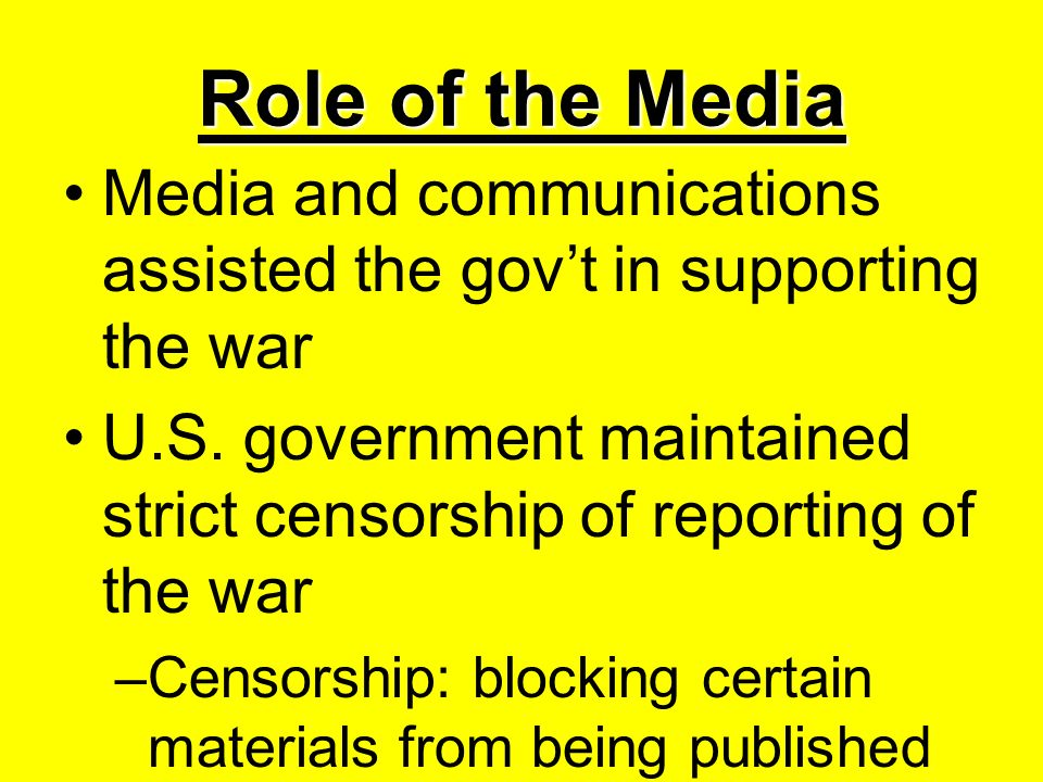 Role of the Media Media and communications assisted the govt in supporting the war U.S.
