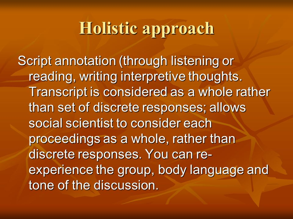Holistic approach Script annotation (through listening or reading, writing interpretive thoughts.