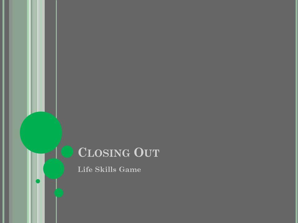 C LOSING O UT Life Skills Game