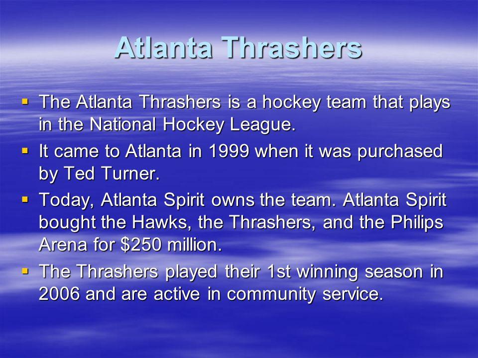 Atlanta Thrashers The Atlanta Thrashers is a hockey team that plays in the National Hockey League. The Atlanta Thrashers is a hockey team that plays i