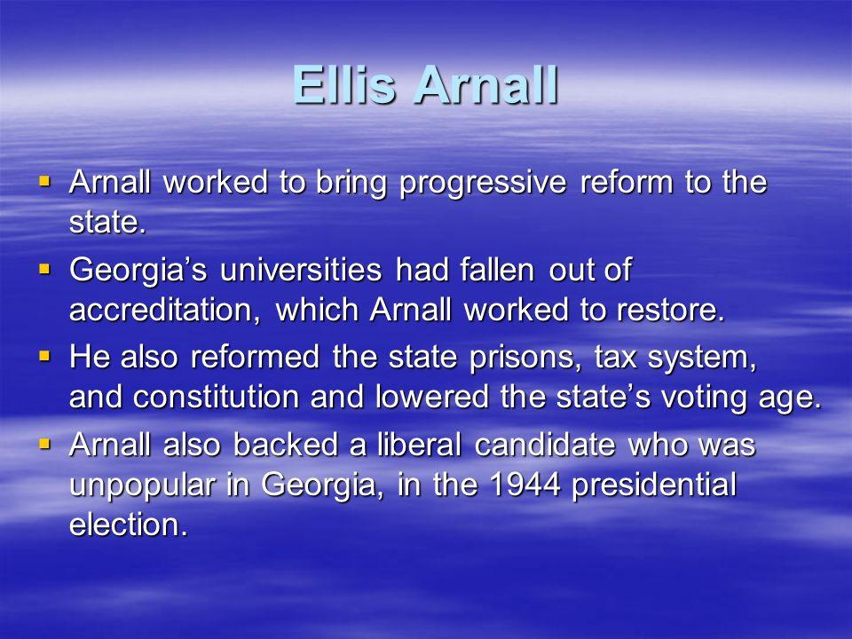 Ellis Arnall Arnall worked to bring progressive reform to the state. Arnall worked to bring progressive reform to the state. Georgias universities had