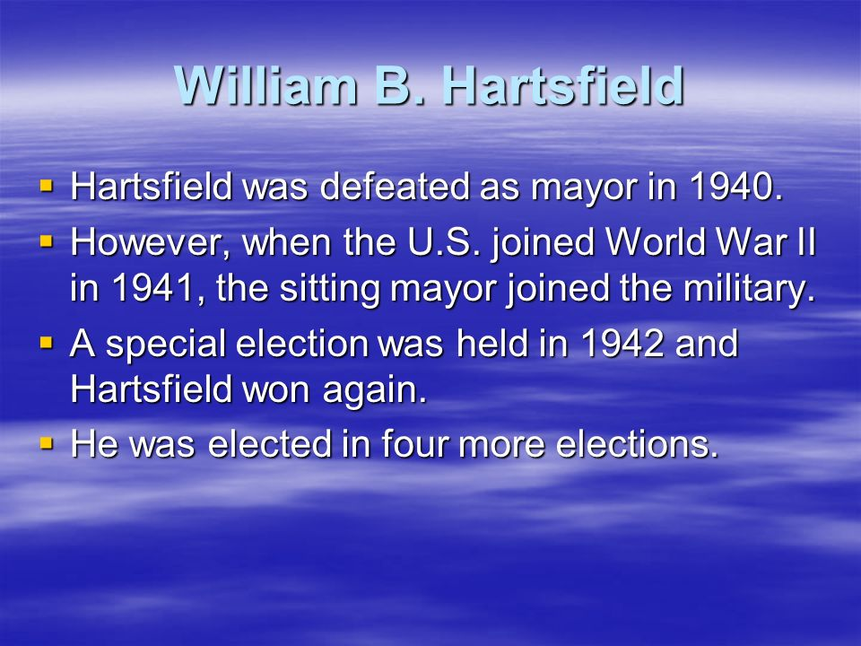 William B. Hartsfield Hartsfield was defeated as mayor in 1940. Hartsfield was defeated as mayor in 1940. However, when the U.S. joined World War II i