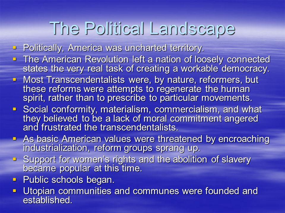 The Political Landscape Politically, America was uncharted territory. Politically, America was uncharted territory. The American Revolution left a nat