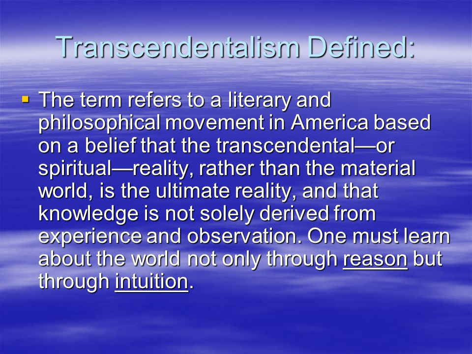 Transcendentalism Defined: The term refers to a literary and philosophical movement in America based on a belief that the transcendentalor spiritualre