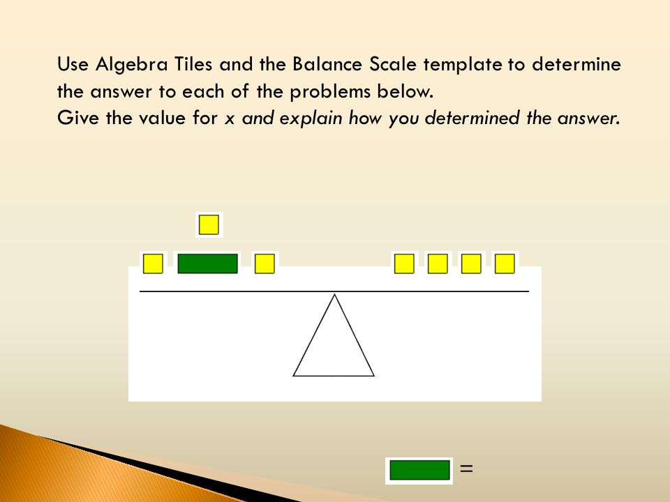 = Use Algebra Tiles and the Balance Scale template to determine the answer to each of the problems below. Give the value for x and explain how you det