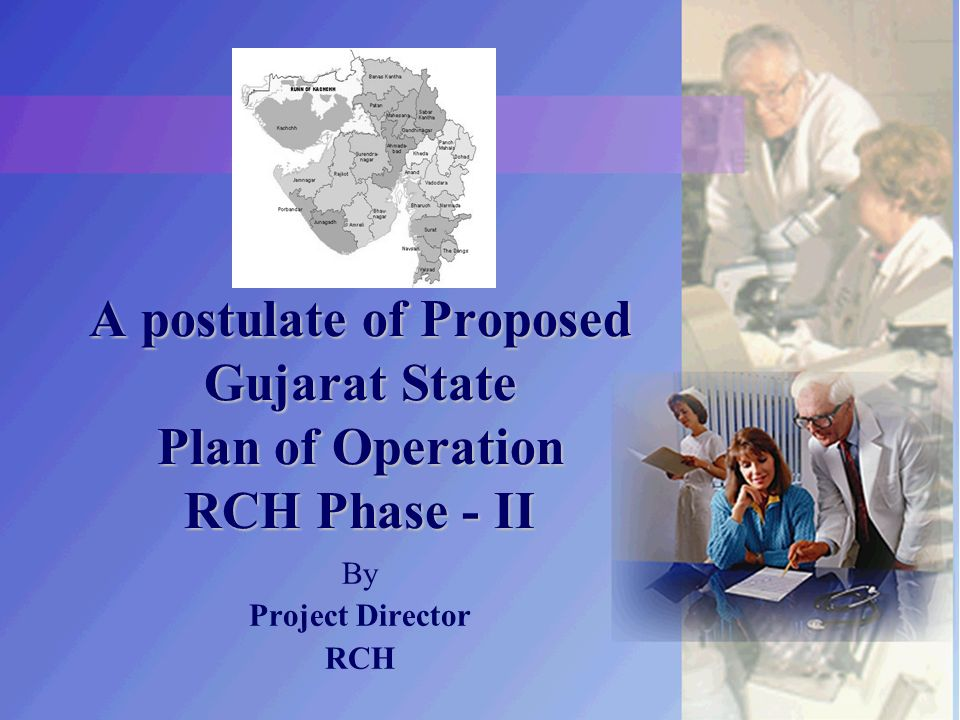 A postulate of Proposed Gujarat State Plan ofOperation RCH Phase - II A postulate of Proposed Gujarat State Plan of Operation RCH Phase - II By Project Director RCH