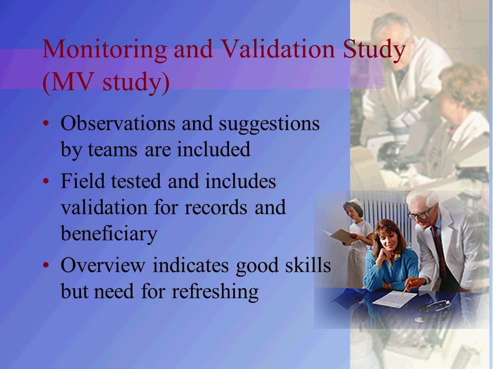Monitoring and Validation Study (MV study) Observations and suggestions by teams are included Field tested and includes validation for records and beneficiary Overview indicates good skills but need for refreshing