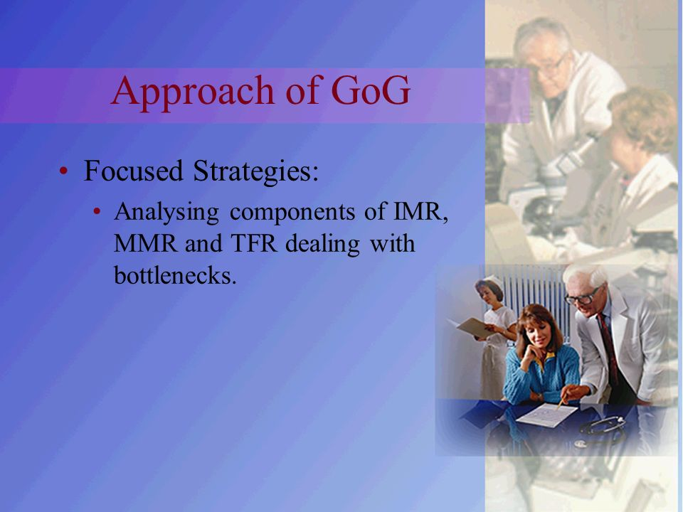 Approach of GoG Focused Strategies: Analysing components of IMR, MMR and TFR dealing with bottlenecks.