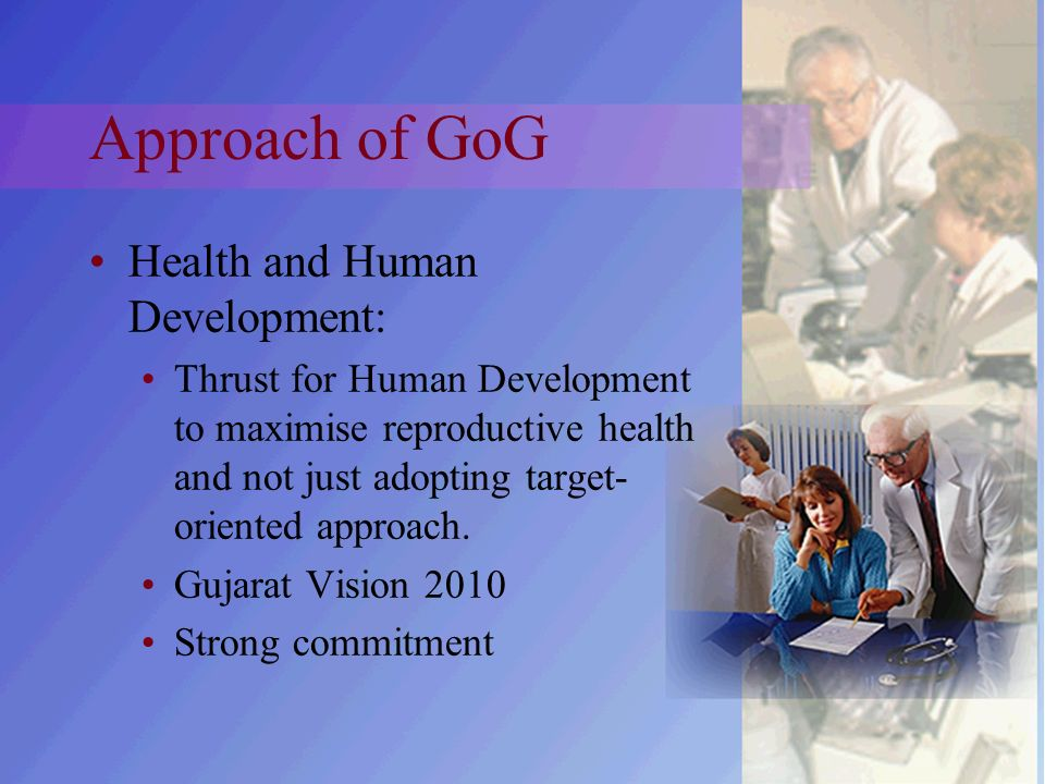 Approach of GoG Health and Human Development: Thrust for Human Development to maximise reproductive health and not just adopting target- oriented approach.