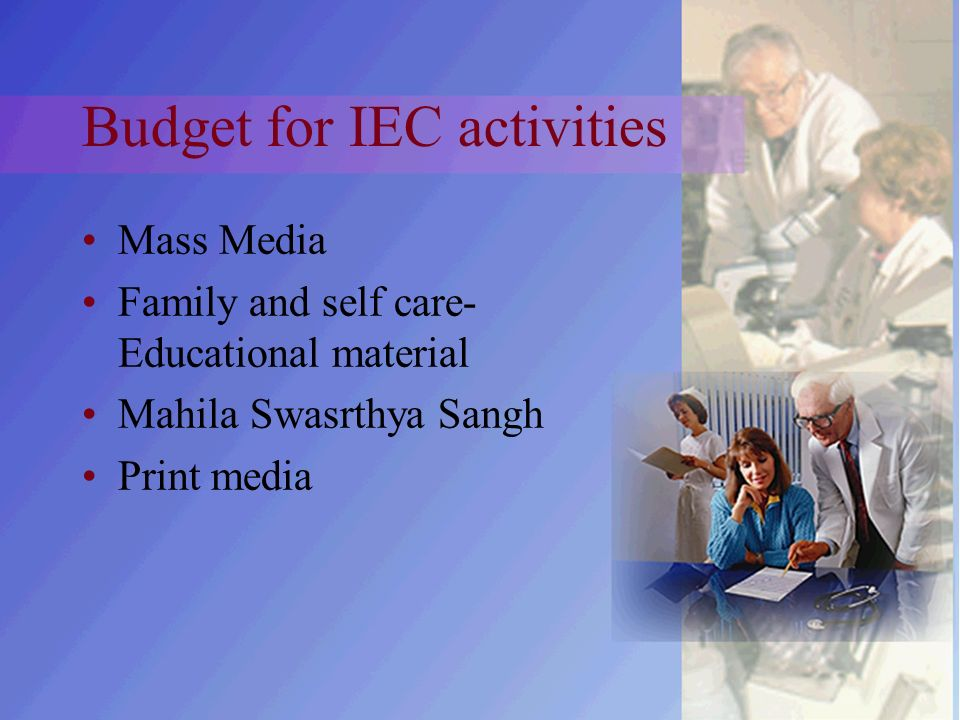 Budget for IEC activities Mass Media Family and self care- Educational material Mahila Swasrthya Sangh Print media
