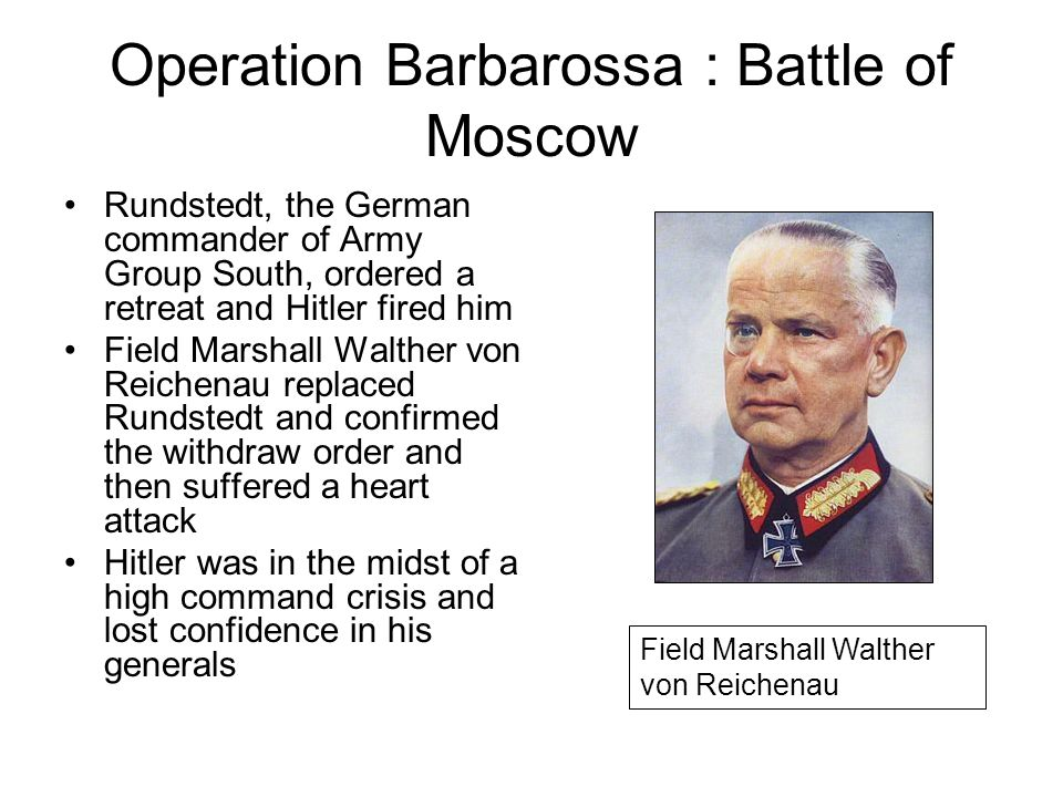 Operation Barbarossa: Battle of Moscow By Dec 4 the Germans had clawed their way to Moscows outskirts, but they could not continue –That night tempera