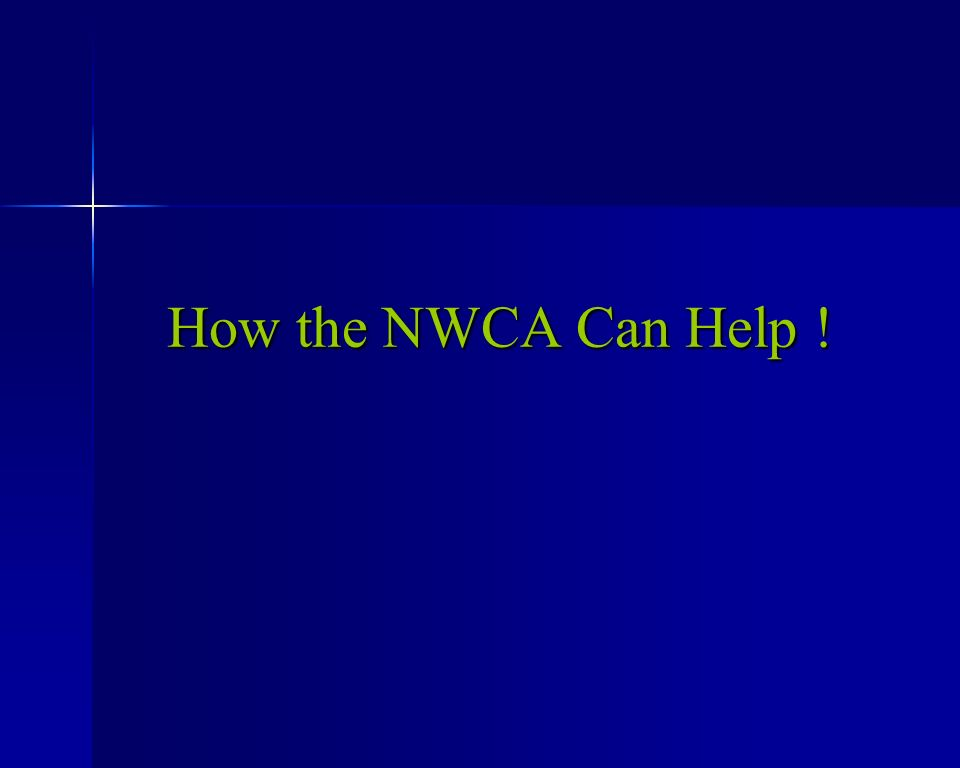 How the NWCA Can Help !