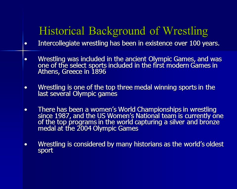 Historical Background of Wrestling Intercollegiate wrestling has been in existence over 100 years.Intercollegiate wrestling has been in existence over 100 years.