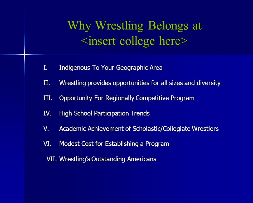 Why Wrestling Belongs at Why Wrestling Belongs at I. Indigenous To Your Geographic Area II. Wrestling provides opportunities for all sizes and diversi