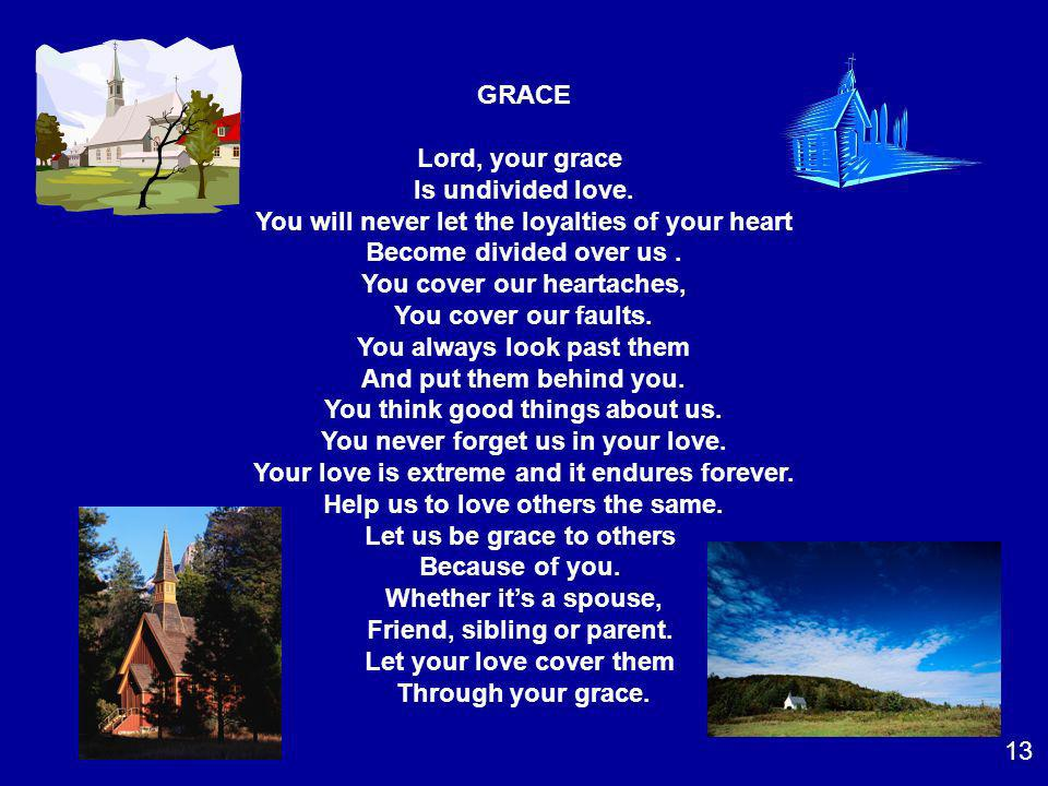 GRACE Lord, your grace Is undivided love. You will never let the loyalties of your heart Become divided over us. You cover our heartaches, You cover o