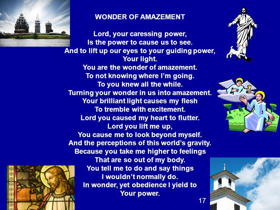 WONDER OF AMAZEMENT Lord, your caressing power, Is the power to cause us to see. And to lift up our eyes to your guiding power, Your light. You are th