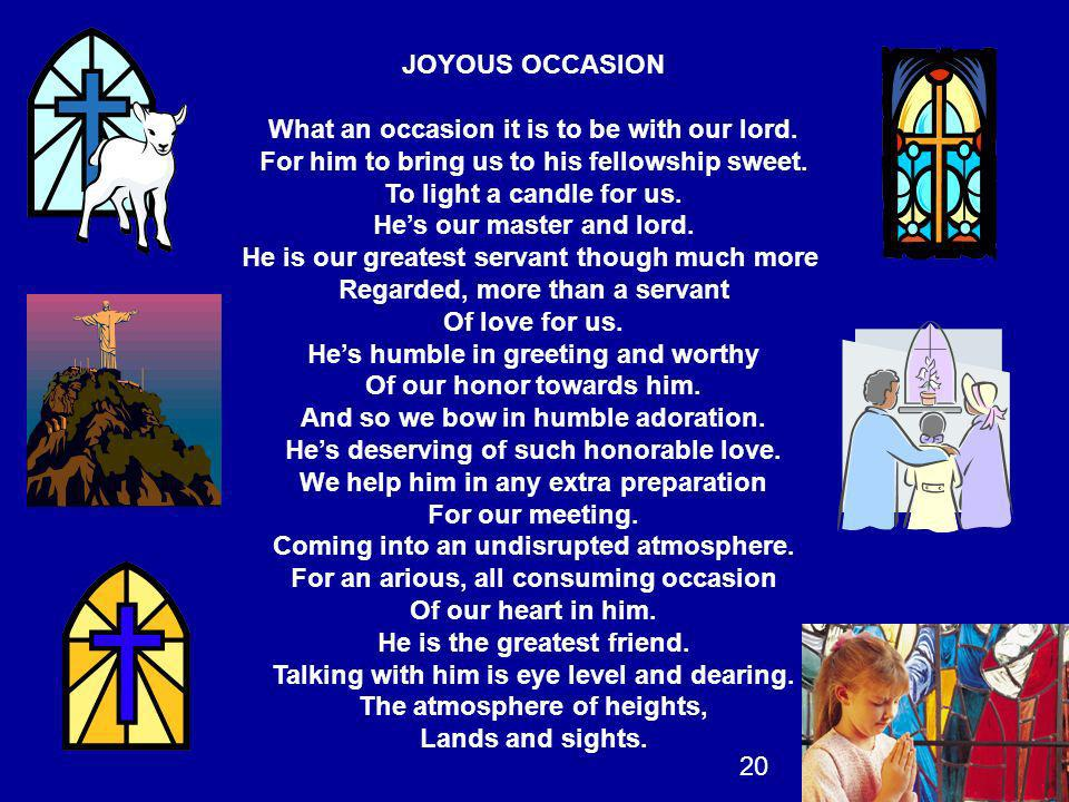 JOYOUS OCCASION What an occasion it is to be with our lord. For him to bring us to his fellowship sweet. To light a candle for us. Hes our master and