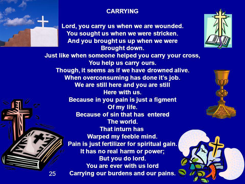 CARRYING Lord, you carry us when we are wounded. You sought us when we were stricken. And you brought us up when we were Brought down. Just like when