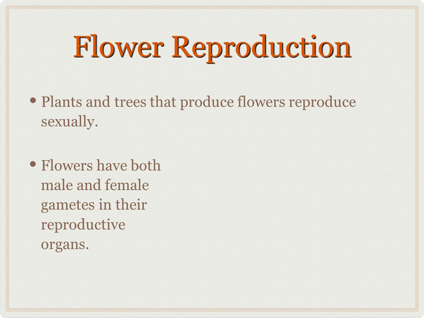Flower Reproduction Plants and trees that produce flowers reproduce sexually.