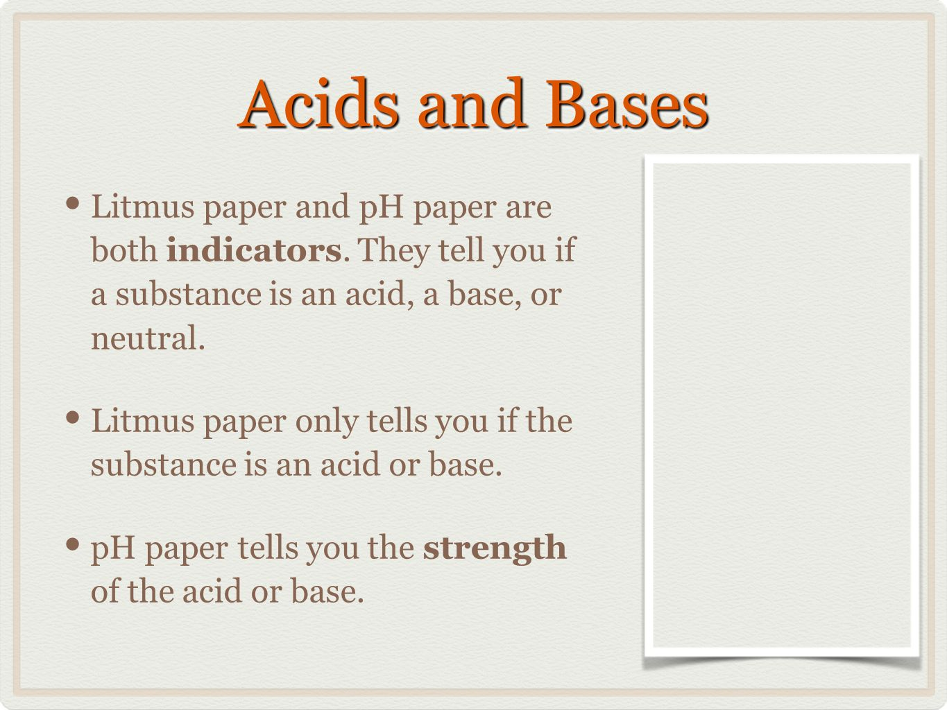 Acids and Bases Litmus paper and pH paper are both indicators.
