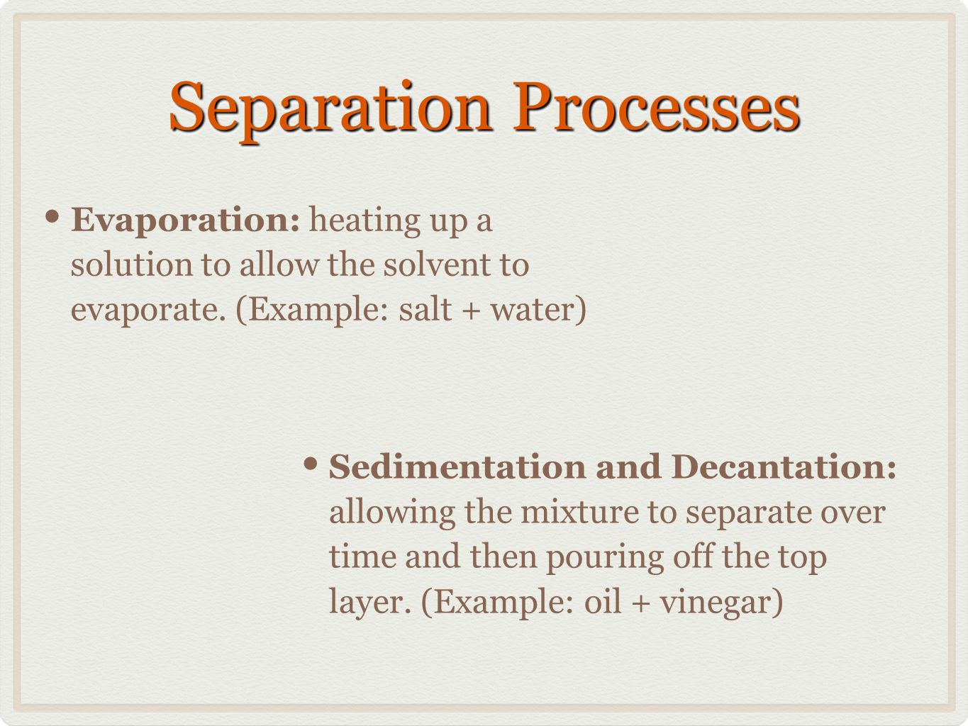 Separation Processes Evaporation: heating up a solution to allow the solvent to evaporate.