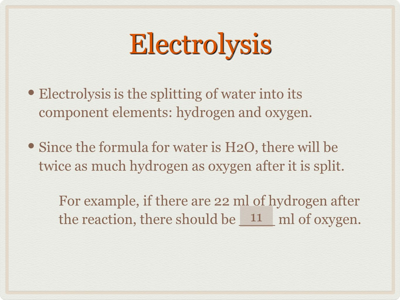 ElectrolysisElectrolysis Electrolysis is the splitting of water into its component elements: hydrogen and oxygen.