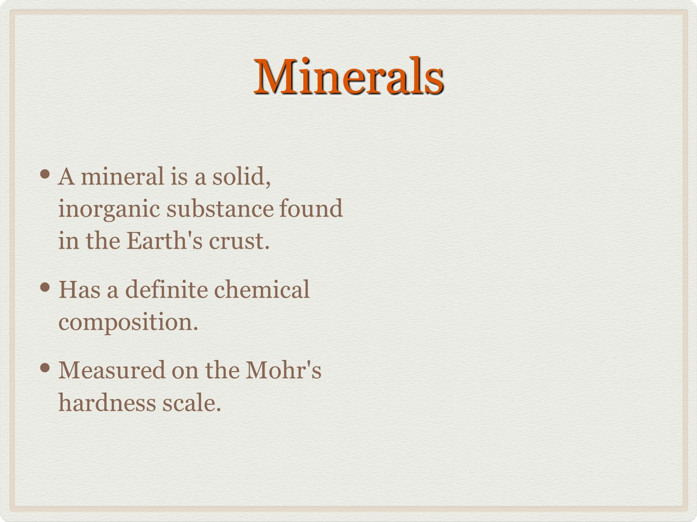MineralsMinerals A mineral is a solid, inorganic substance found in the Earth s crust.