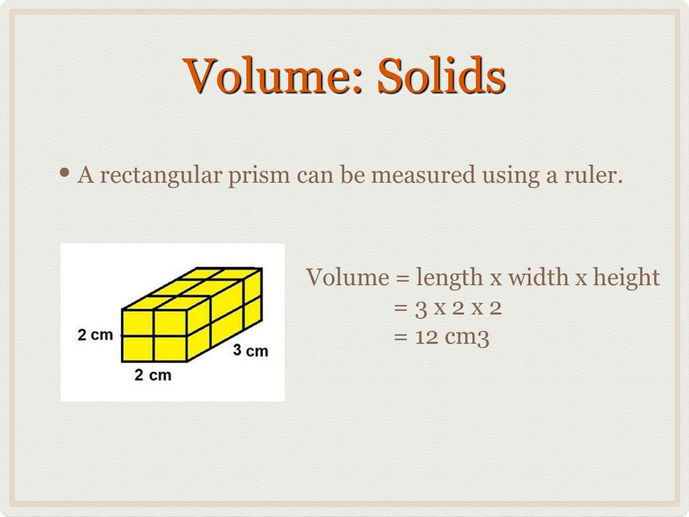 Volume: Solids A rectangular prism can be measured using a ruler.