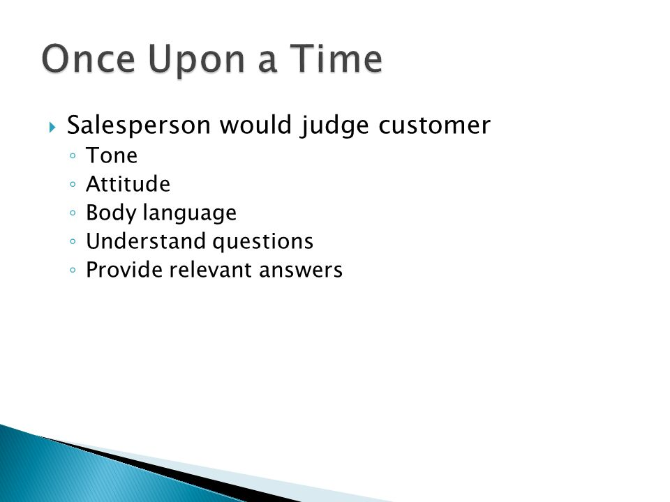 Salesperson would judge customer Tone Attitude Body language Understand questions Provide relevant answers