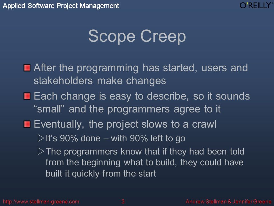 Applied Software Project Management Andrew Stellman & Jennifer Greene Applied Software Project Management http://www.stellman-greene.com4 Fixing Requirements Problems When software requirements are not gathered and specified before the software is developed, it causes scope creep and the team resorts to iteration abuse.